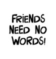 friends needs no words cute hand drawn lettering vector image vector image