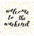 Welcome to the weekend Brush lettering vector image vector image