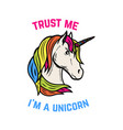 trust me i am a unicorn unicorn head isolated on vector image vector image