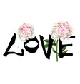 hand written lettering love and beautiful peony vector image vector image