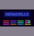 neon name of hermosillo city vector image