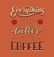 everything gets better with coffee hand lettering vector image vector image