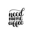 handwritten phrase of need more coffee vector image vector image