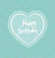 Happy birthday White heart on blue Polka dot vector image vector image
