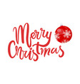 merry christmas lettering and glass red ball toy vector image vector image