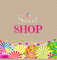 sweet shop card with color lollypop border vector image