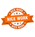 nice work ribbon nice work round orange sign nice vector image vector image