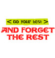 do your best and forget the rest vector image vector image