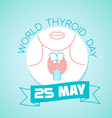25 may World Thyroid Day vector image vector image