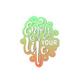enjoy your life quote lettering vector image