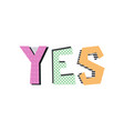 yes lettering vector image vector image