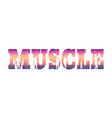 muscle word lettering vector image