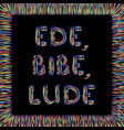 ede bibe lude latin phrase meaning eat drink vector image vector image