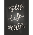 Black and white words Dream Life Fly Chalk vector image