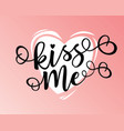 kiss me lettering motivation poster vector image vector image