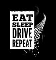 eat sleep drive repeat text on tire tracks vector image vector image
