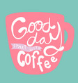 good day start with coffee word pink coffee cup vector image vector image