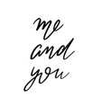 me and you hand drawn lettering isolated vector image vector image