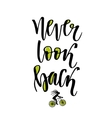 Never look back Hand lettering calligraphy vector image