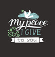 hand lettering my peace i give to you with pigeon vector image