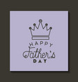 happy fathers day card with king crown vector image