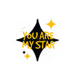 hand made lettering love quote you are my star vector image