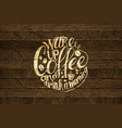 coffee time lettering on wooden background vector image
