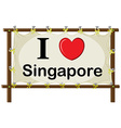 A signage showing the love of Singapore vector image vector image