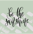 be the sunshine - hand lettering poster to summer vector image