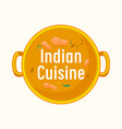 indian cuisine label soup in cooking pan top view vector image