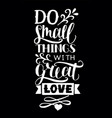 hand lettering with quotes do small things with vector image