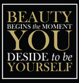 beauty begins the moment you decide to be yourself vector image vector image