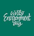 world environment day - hand drawn brush vector image vector image