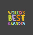 worlds best grandpa letters fun kids style print vector image