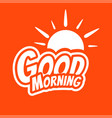 good morning lettering text with sun vector image