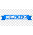 blue ribbon with you can do more text vector image vector image