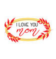 i love you mom text design in realistic frame vector image