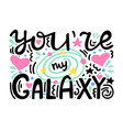you are my galaxy - unique hand lettered romantic vector image vector image
