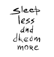 Sleep less dream more quote Hand drawn graphic vector image vector image