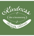 Kindness Like a Boomerang Quotation vector image
