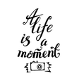 Life is a moment Motivational quote Modern hand vector image vector image