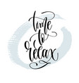 time to relax - hand lettering typography poster vector image vector image