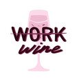 not a working day wine quote friday aart post vector image vector image