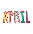 cute april word calligraphy vector image vector image