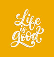 life is good handwritten phrase on yellow vector image