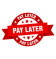 pay later ribbon pay later round red sign pay vector image vector image
