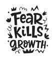 fear kills growth motivational phrase vector image vector image