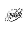 happy 8 march handwritten lettering vector image vector image
