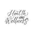 health and wellness phrase modern calligraphy vector image