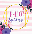 hello spring season lettering flowers nature vector image vector image